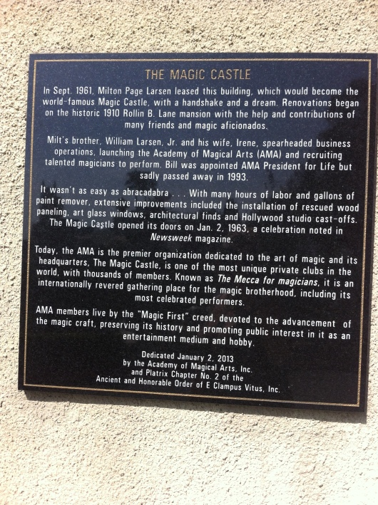 This plaque briefly tells some of The Magic Castle's more than 100-year history as a building and 50+-years as a private club. It only scratches the surface. The real magic is inside, RMT'ers.